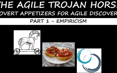 THE AGILE TROJAN HORSE COVERT APPETIZERS FOR AGILE DISCOVERY PART 1: EMPIRICISM