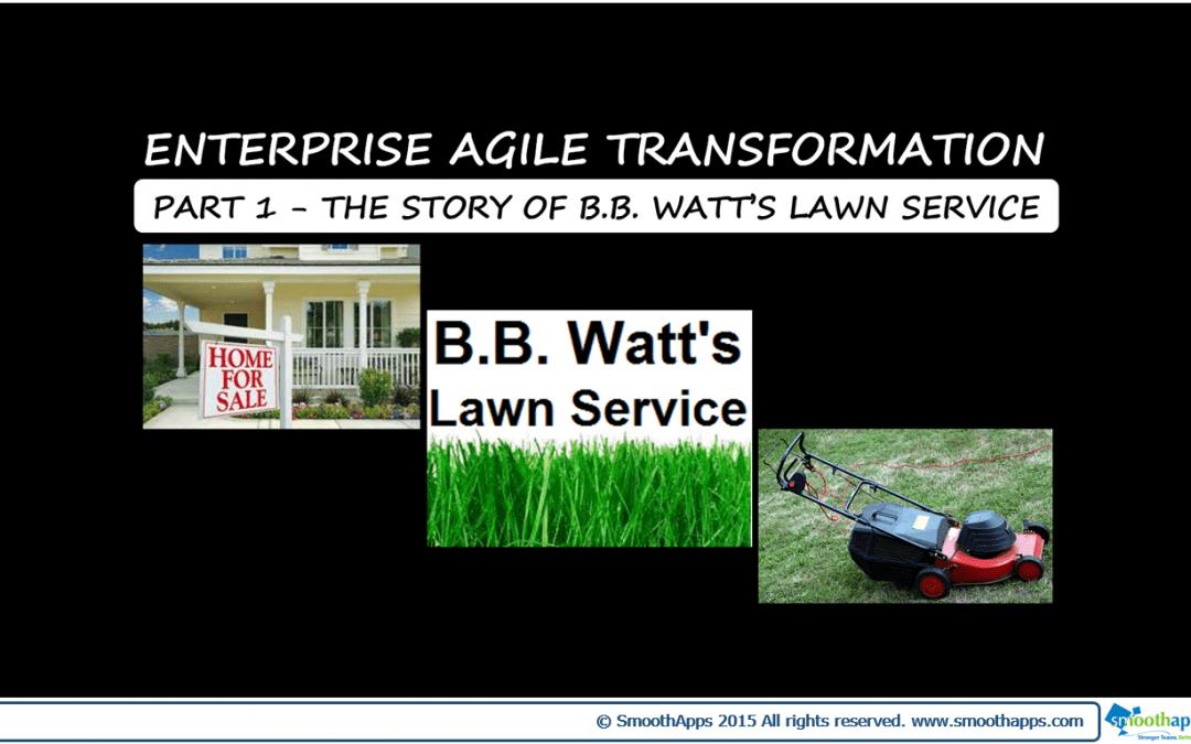 ENTERPRISE AGILE TRANSFORMATION PART 1: The Story of B.B. Watts Lawn Service